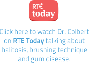 Click here to watch Dr. Colbert on RTE Today talking about halitosis, brushing technique and gum disease.